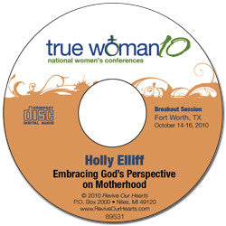 True Woman 10 Fort Worth: Embracing God's Perspective on Motherhood by Holly Elliff (CD)