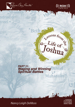 Lessons from the Life of Joshua : Waging and Winning Spiritual Battles, Part 11 (CDs)