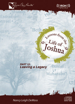 Lessons from the Life of Joshua: Leaving a Legacy, Part 12 (CDs)