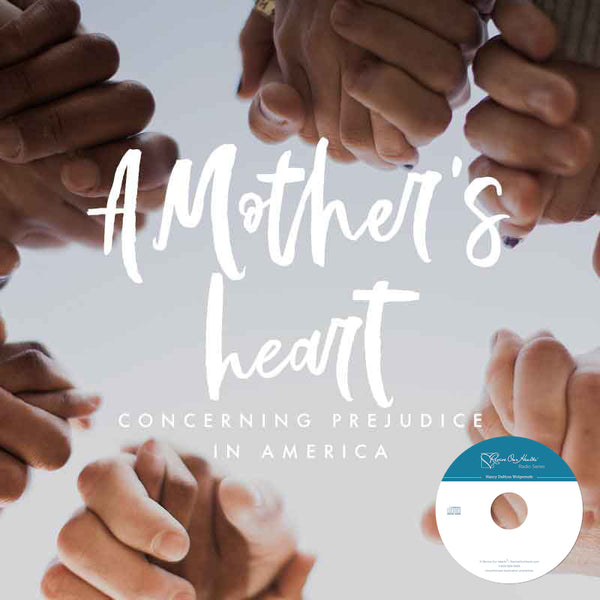 A Mother's Heart Concerning Prejudice in America with ReNay Nelson and Robyn McKelvy (CD)
