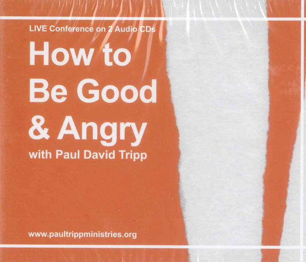 How to Be Good and Angry by Paul David Tripp (CD)
