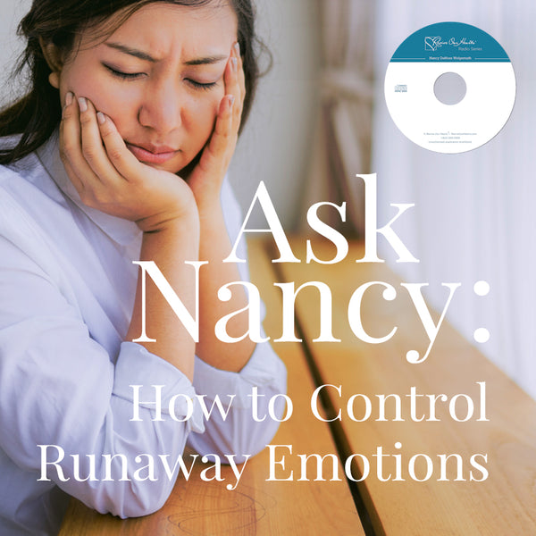 Ask Nancy: How to Control Runaway Emotions (CD)