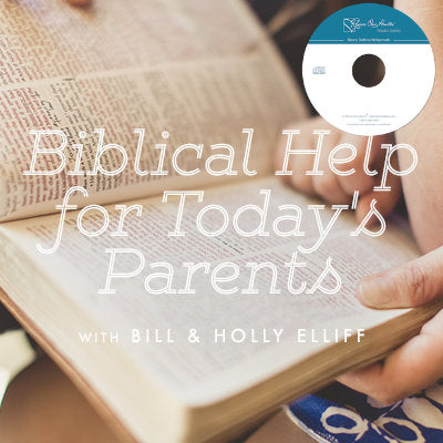 Biblical Help for Today's Parents with Bill & Holly Elliff (CDs)
