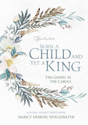 Born a Child and Yet a King: The Gospel in the Carols Advent Devotional