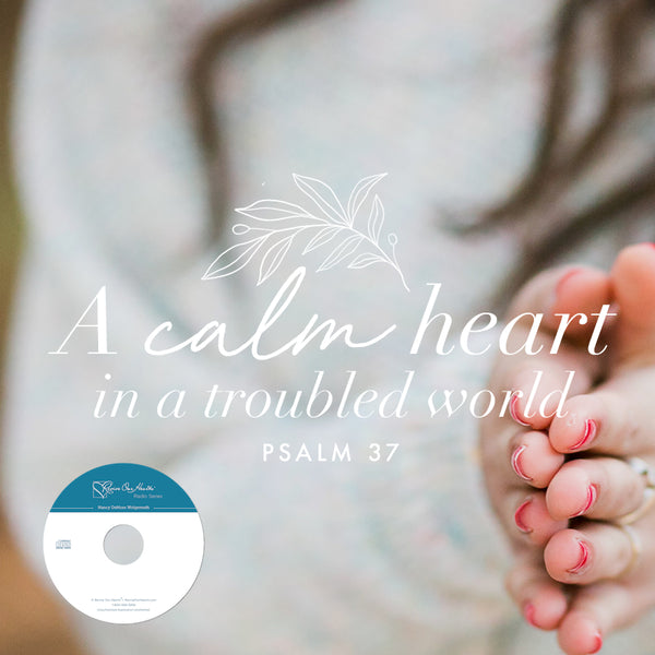 A Calm Heart in a Troubled World: Psalm 37 (CDs)