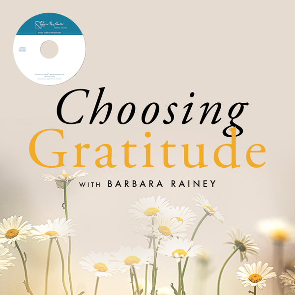 Choosing Gratitude with Barbara Rainey (CD)
