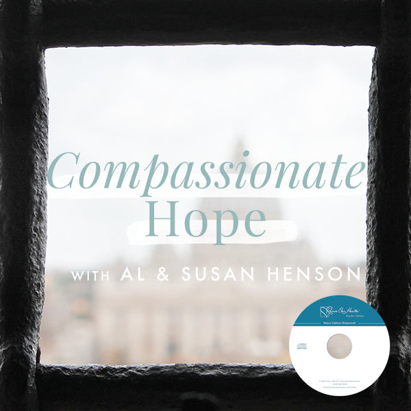 Compassionate Hope with Al & Susan Henson (CD)