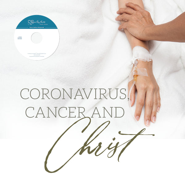 Coronavirus, Cancer, and Christ (CD)