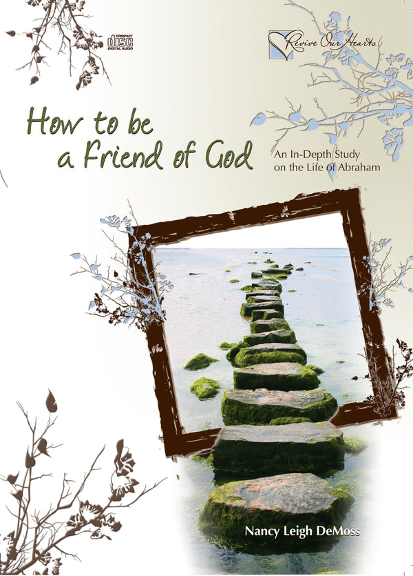 How to be a Friend of God: An In-Depth Study on the Life of Abraham (CD)