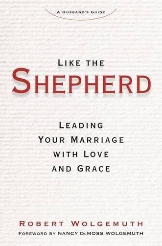Like the Shepherd: Leading Your Marriage with Love and Grace Hardcover