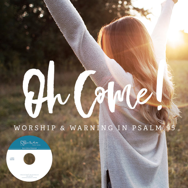 Oh Come! Worship & Warning in Psalm 95 (CD)