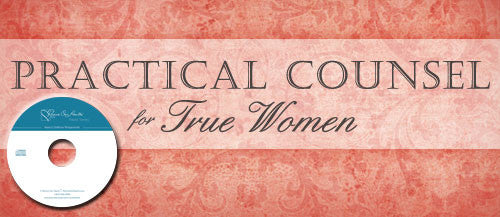 Practical Counsel for True Women (CD)