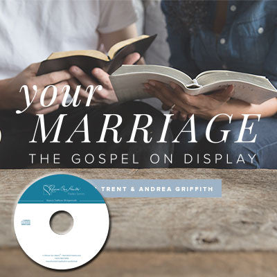 Your Marriage—The Gospel on Display by Trent & Andrea Griffith