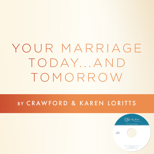 Your Marriage Today and Tomorrow by Crawford & Karen Loritts (CDs)
