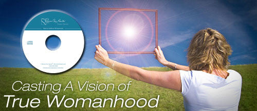 Casting a Vision of True Womanhood (CD)