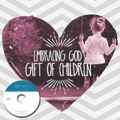 Embracing God's Gift of Children with Holly Elliff (CDs)