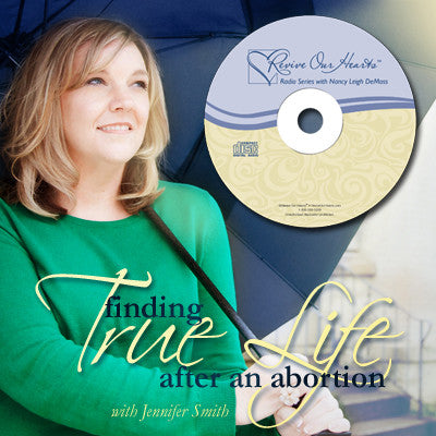 Finding True Life After Abortion with Jennifer Smith (CDs)