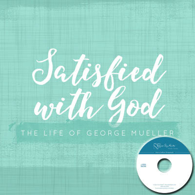 Satisfied with God: The Life of George Mueller (CD)