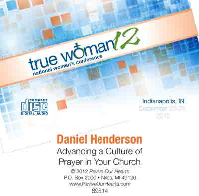 True Woman 12: Advancing a Culture of Prayer in Your Church by Daniel Henderson (CD)