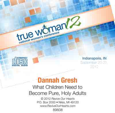 True Woman 12: What Children Need to Become Pure, Holy Adults: Six Strategies to Live Above the Culture by Dannah Gresh (CD)
