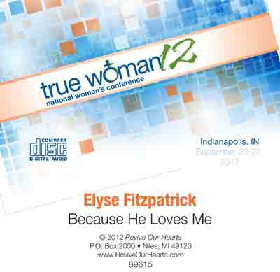 True Woman 12: Because He Loves Me by Elyse Fitzpatrick (CD)