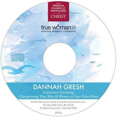 True Woman 14: Intentional Parenting—Championing True Men & Women in Your Own Home by Dannah Gresh (CD)
