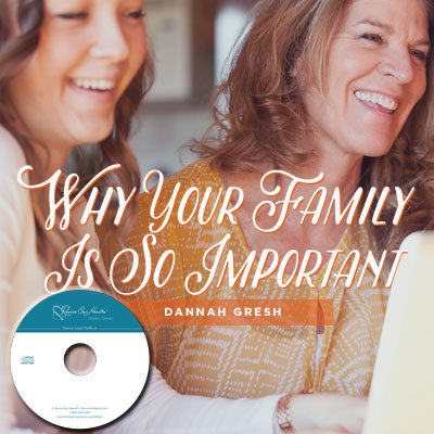 Why Your Family Is So Important with Dannah Gresh (CD)
