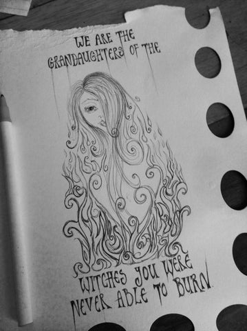 Image of 'We are the Grandaughters of the witches you were never able to burn' doodle