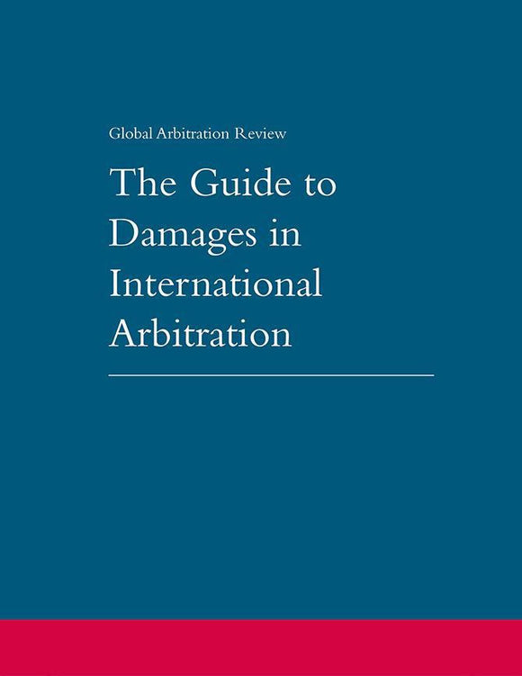 The Guide to Damages in International Arbitration, 4th Edition