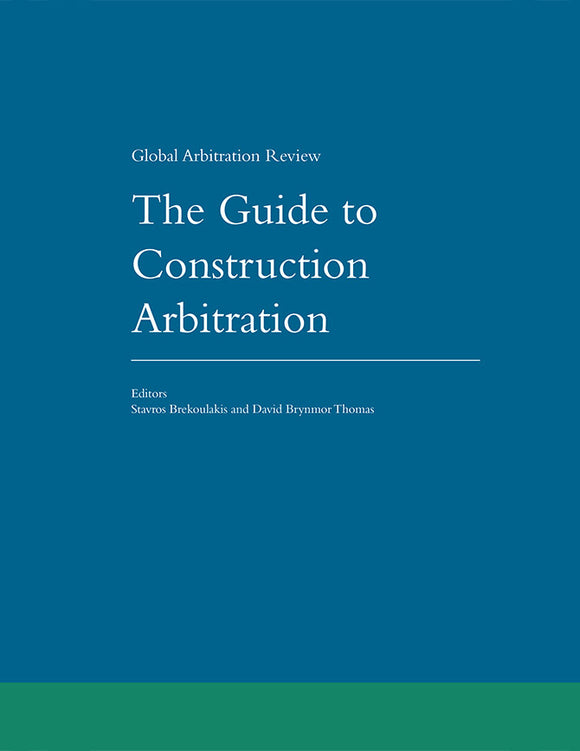 The Guide to Construction Arbitration, 1st Edition