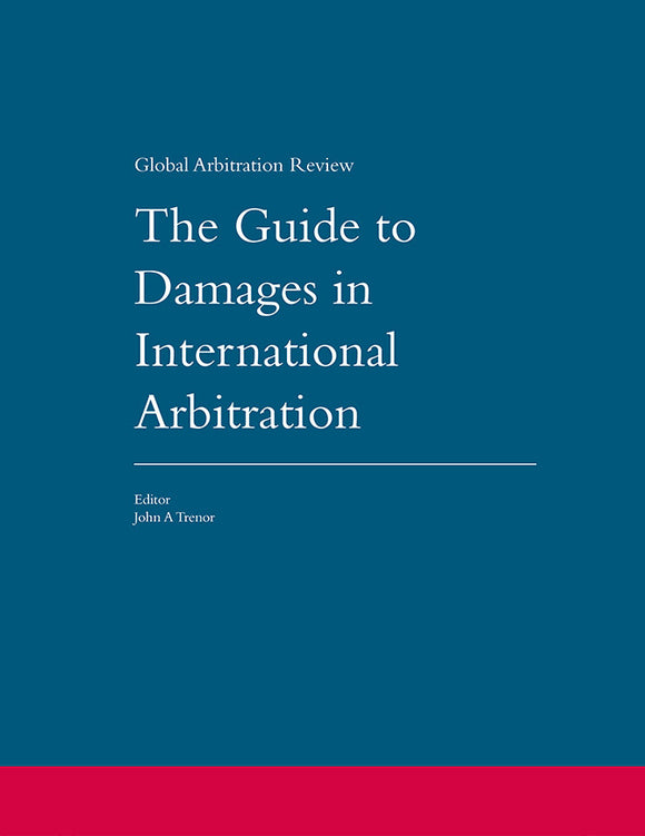 The Guide to Damages in International Arbitration, 3rd Edition