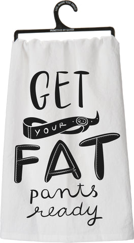 Get Your Fat Pants Ready Dish Towel