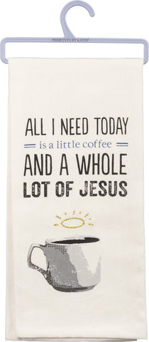 All I Need Today Is A Little Coffee And A Whole Lot Of Jesus Dish Towel