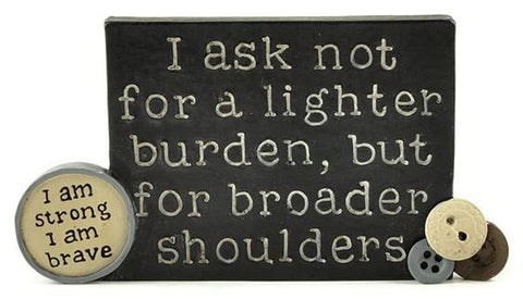 Ask Not For A Lighter Burden Plaque
