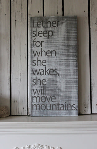 Distressed Aged Pine Wood Wall Let Her Sleep, For When She Wakes she WILL MOVE MOUNTAINS