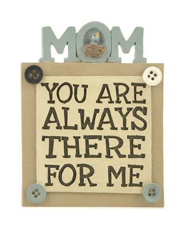 Mom You Are Always There For Me Button Plaque