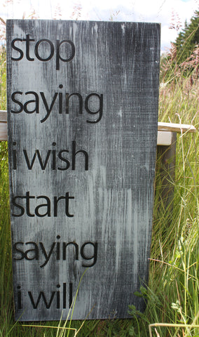 Distressed Aged Pine Wood Wall Art STOP SAYING I Wish START Saying I Will