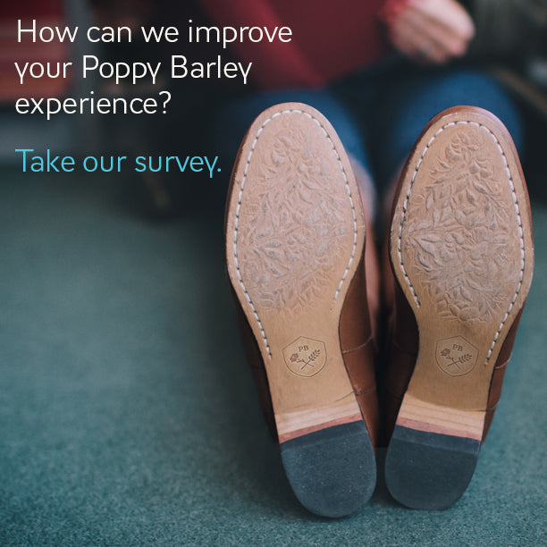 Poppy Barley Survey. Poppy Barley offers made-to-measure boots and shoes for men and women. Our custom widths in wide, narrow and standard, along with calf-fitting tall boots allow for any foot type with comfort and style