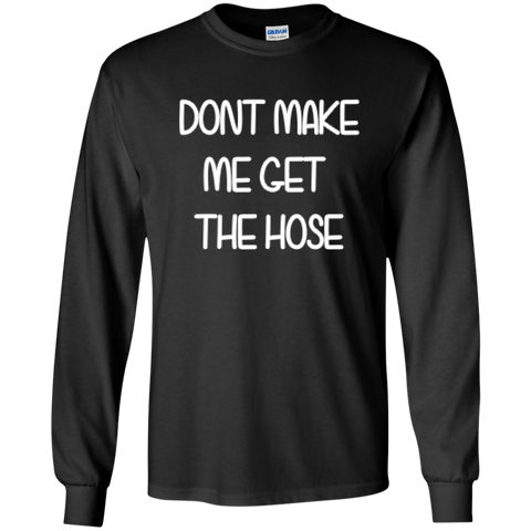 Dont Make Me Get The Hose LS - Wildlife Apparel