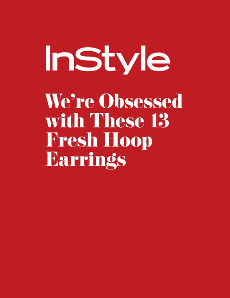 InStyle: We're Obsessed with These 13 Fresh Hoop Earrings