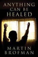 Buy Anything Can be Healed [Paperback] [Dec 30, 2007] Brofman, Martin online for USD 20.67 at alldesineeds