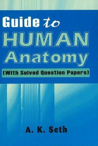 Buy Guide to Human Anatomy: With Solved Question Papers [Dec 01, 2004] Seth, A.K. online for USD 8.36 at alldesineeds