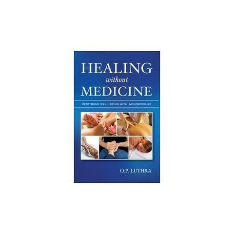 Buy Healing Without Medicine [Paperback] [Aug 10, 2011] O.P. Luthra online for USD 15.7 at alldesineeds