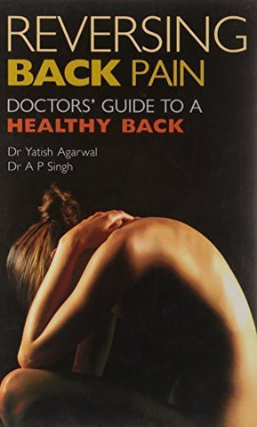 Buy Reversing Back Pain: Doctor's Guide to a Healthy Back [May 30, 2008] Agarwal, online for USD 16.9 at alldesineeds