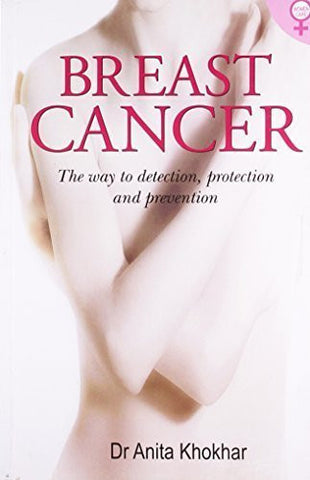 Buy Breast Cancer: The Way to Detection, Protection & Prevention [Sep 01, 2010] online for USD 15.26 at alldesineeds