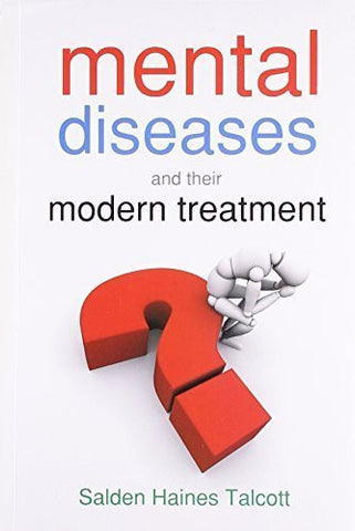 Buy Mental Diseases & Their Modern Treatment [Dec 01, 2009] Haines Talacott, Salden online for USD 17.66 at alldesineeds