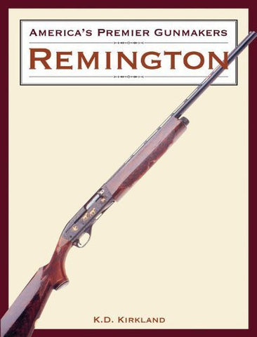 Buy America's Premier Gunmakers: Remington [Hardcover] [Jan 01, 2004] Kirkland, K.D. online for USD 25.62 at alldesineeds