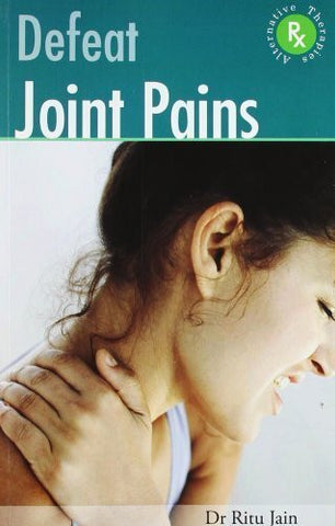 Buy Defeat Joint Pains With Alternative Therapies [Paperback] [Jun 01, 2010] Ritu online for USD 17.22 at alldesineeds