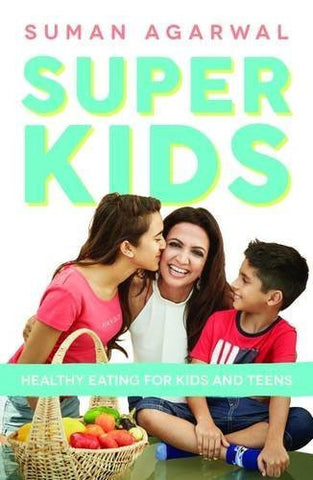 Buy Super Kids: Healthy Eating for Kids and Teens [Oct 01, 2014] Agarwal, Suman online for USD 17.29 at alldesineeds