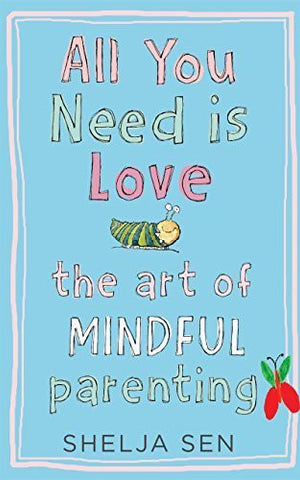 Buy All You Need Is Love: The Art of Mindful Parenting [Paperback] [Nov 24, 2015] online for USD 26.42 at alldesineeds
